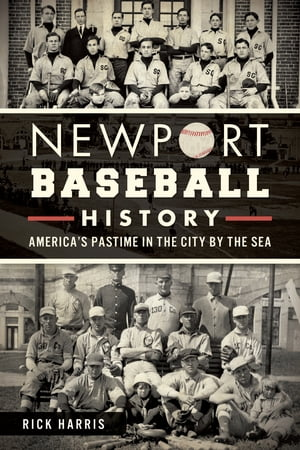 Newport Baseball History America's Pastime in the City by the Sea