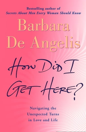 How Did I Get Here?: Navigating the unexpected turns in love and life