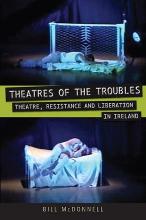 Theatres of the Troubles: Theatre, Resistance and Liberation in Ireland