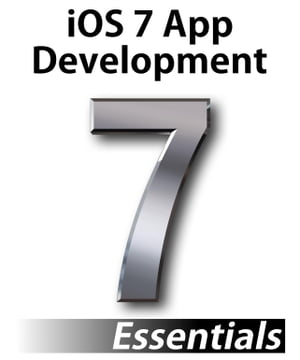 iOS 7 App Development Essentials Developing iOS 7 iPhone and iPad App using Xcode 5