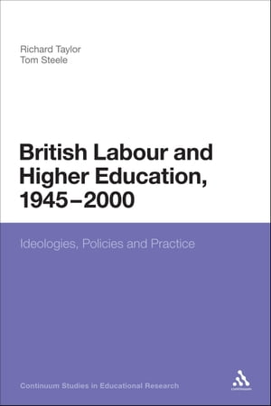 British Labour and Higher Education,  1945 to 2000 Ideologies,  Policies and Practice