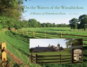 On the Waters of the Wissahickon A History of the Erdenheim Farm
