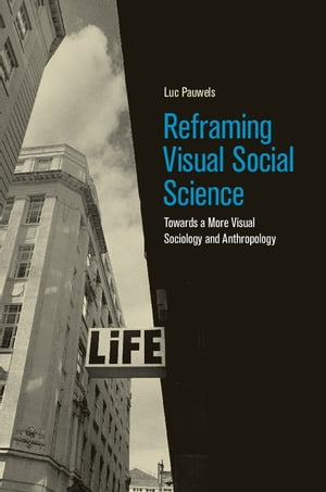 Reframing Visual Social Science Towards a More Visual Sociology and Anthropology