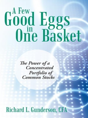 A Few Good Eggs in One Basket The Power of a Concentrated Portfolio of Common Stocks