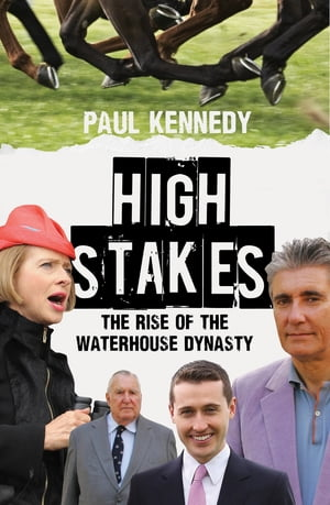 High Stakes The rise of the Waterhouse dynasty