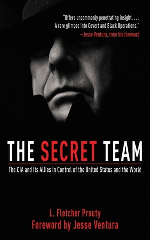 The Secret Team The CIA and Its Allies in Control of the United States and the World