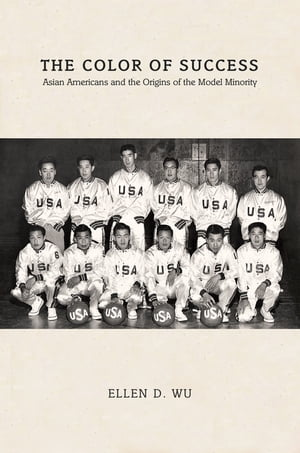The Color of Success Asian Americans and the Origins of the Model Minority