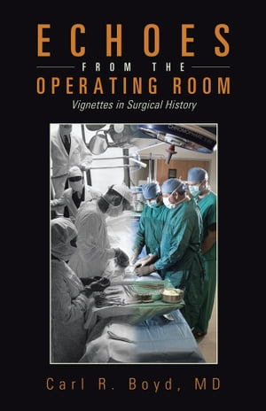 Echoes from the Operating Room Vignettes in Surgical History