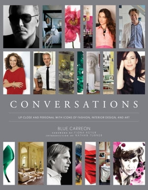 Conversations Up Close and Personal with Icons of Fashion,  Interior Design,  and Art