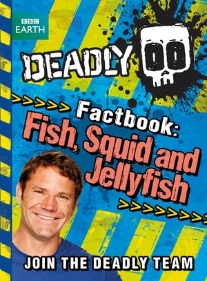 Steve Backshall's Deadly series: Deadly Factbook: Fish,  Squid and Jellyfish Book 4