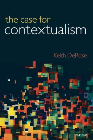The Case for Contextualism Knowledge,  Skepticism,  and Context,  Vol. 1