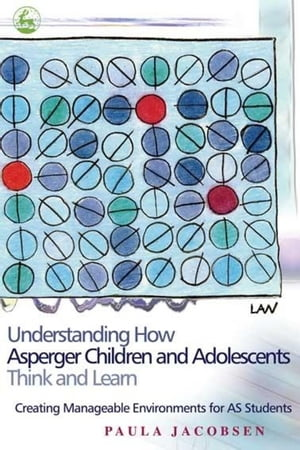 Understanding How Asperger Children and Adolescents Think and Learn Creating Manageable Environments for AS Students
