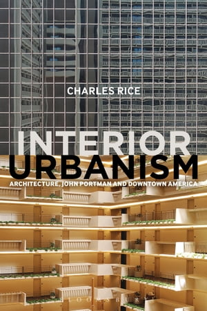 Interior Urbanism Architecture,  John Portman and Downtown America