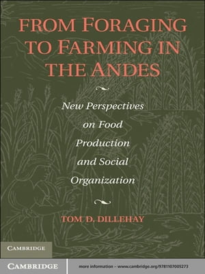 From Foraging to Farming in the Andes New Perspectives on Food Production and Social Organization