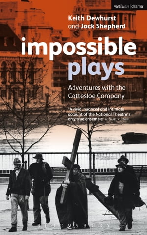 Impossible Plays Adventures with the Cottesloe Company
