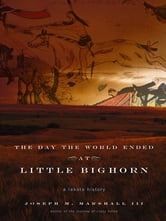 Joseph M. Marshall III - The Day the World Ended at Little Bighorn