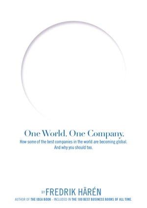 One World One Company How the best companies in the world are becoming global and why you should too