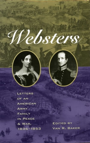 The Websters Letters of an American Army Family in Peace and War,  1836?1853