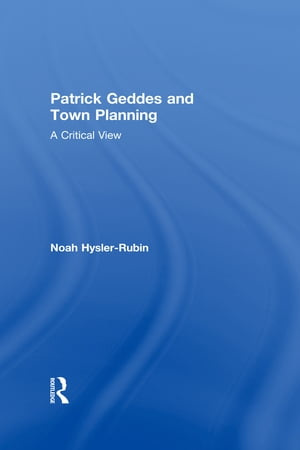 Patrick Geddes and Town Planning A Critical View