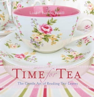 Time for Tea The gentle art of reading tea-leaves