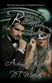 Billionaire's Angel, Fallen Angels Sugar & Spice, And Delightful Sexy Romance! Archangels Kisses