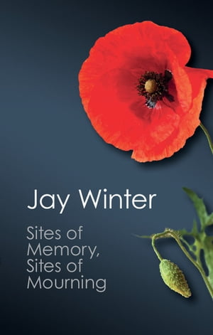 Sites of Memory,  Sites of Mourning The Great War in European Cultural History