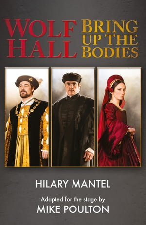 Wolf Hall & Bring Up the Bodies: RSC Stage Adaptation - Revised Edition