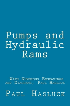 Pumps and Hydraulic Rams - With Numerous Engravings and Diagrams Original by Paul Hasluck