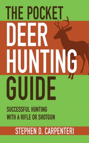The Pocket Deer Hunting Guide Successful Hunting with a Rifle or Shotgun
