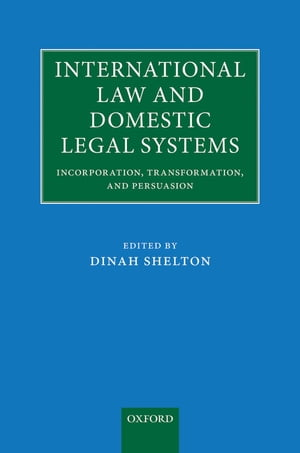 International Law and Domestic Legal Systems Incorporation,  Transformation,  and Persuasion