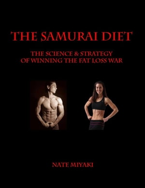 The Samurai Diet: The Science & Strategy of Winning the Fat Loss War
