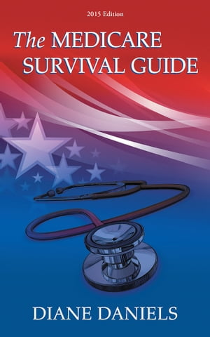 The Medicare Survival Guide 2015 Edition