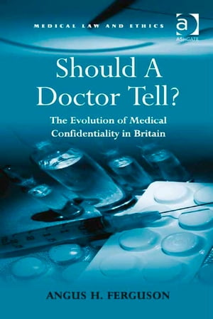 Should A Doctor Tell? The Evolution of Medical Confidentiality in Britain
