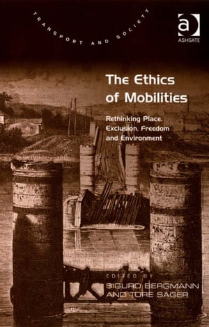 The Ethics of Mobilities Rethinking Place,  Exclusion,  Freedom and Environment