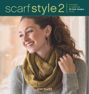 Scarf Style 2 Innovative to Traditional, 26 Fresh Designs to Knit