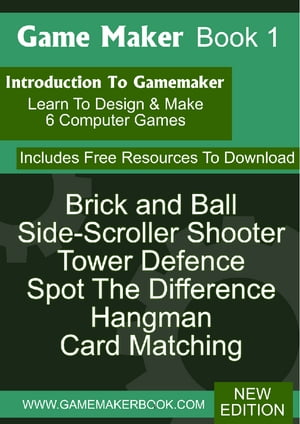Game Maker Book 1 Learn To Make Computer Games