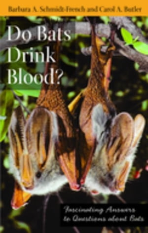 Do Bats Drink Blood?: Fascinating Answers to Questions about Bats