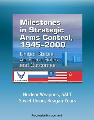 Milestones in Strategic Arms Control,  1945-2000: United States Air Force Roles and Outcomes - Nuclear Weapons,  SALT,  Soviet Union,  Reagan Years