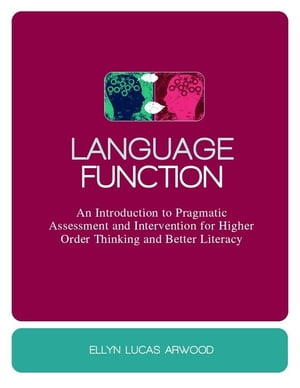 Language Function An Introduction to Pragmatic Assessment and Intervention for Higher Order Thinking and Better Literacy