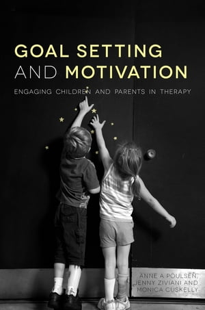 Goal Setting and Motivation in Therapy Engaging Children and Parents