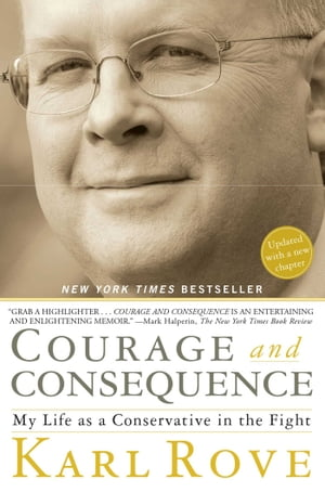 Courage and Consequence My Life as a Conservative in the Fight