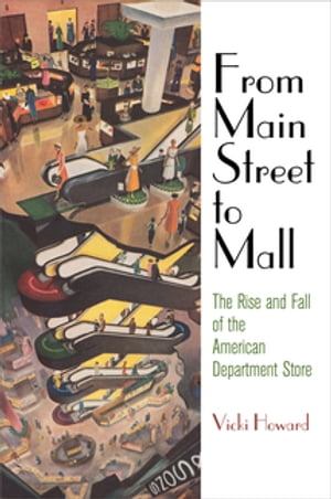 From Main Street to Mall The Rise and Fall of the American Department Store