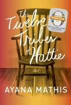 The Twelve Tribes of Hattie (Oprah's Book Club 2.0 Digital Edition) Cover Image