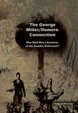 The George Miller/Romero Connection, Was Mad Max a Survivor of the Zombie Holocaust?