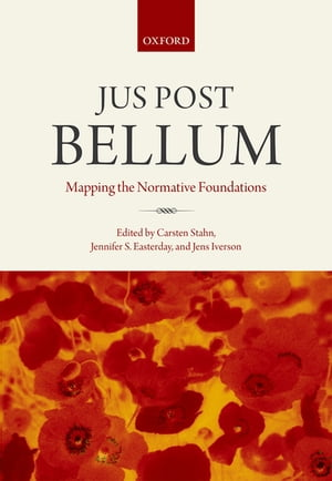 Jus Post Bellum Mapping the Normative Foundations