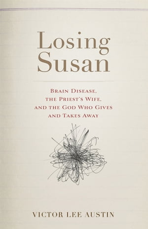 Losing Susan Brain Disease,  the Priest's Wife,  and the God Who Gives and Takes Away