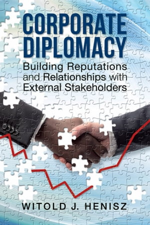 Corporate Diplomacy Building Reputations and Relationships with External Stakeholders