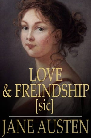 Love and Freindship [sic] And Other Early Works