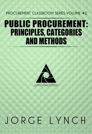 Public Procurement: Principles,  Categories and Methods Procurement ClassRoom Series,  #2