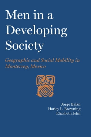 Men in a Developing Society Geographic and Social Mobility in Monterrey,  Mexico